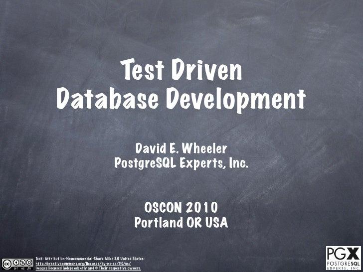 Test Driven            Database Development                                                David E. Wheeler               ...