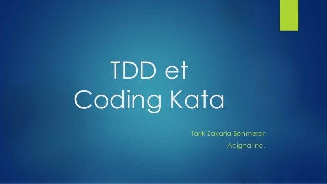 TDD et Coding Kata Tarik Zakaria Benmerar Acigna Inc.