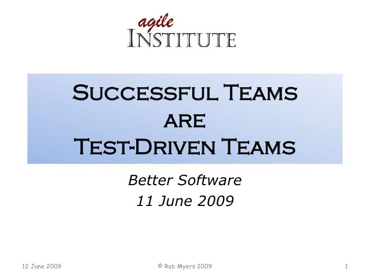 Successful Teams                       are                Test-Driven Teams                    Better Software            ...