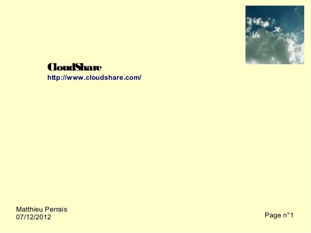 CloudShare         http://www.cloudshare.com/Matthieu Perrais07/12/2012                            Page n°1