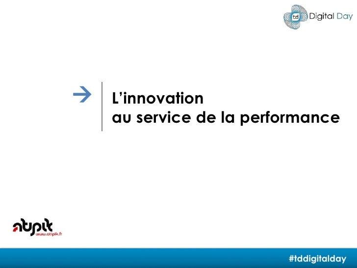 <br />L'innovation<br />au service de la performance <br />#tddigitalday<br />