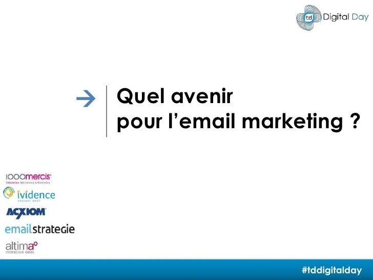 Quel avenir<br />pour l'email marketing ?<br /><br />#tddigitalday<br />