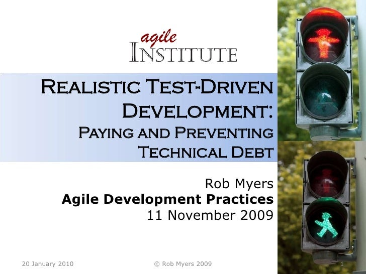 Realistic Test-Driven Development:Paying and PreventingTechnical Debt<br />Rob Myers<br />Agile Development Practices<br /...