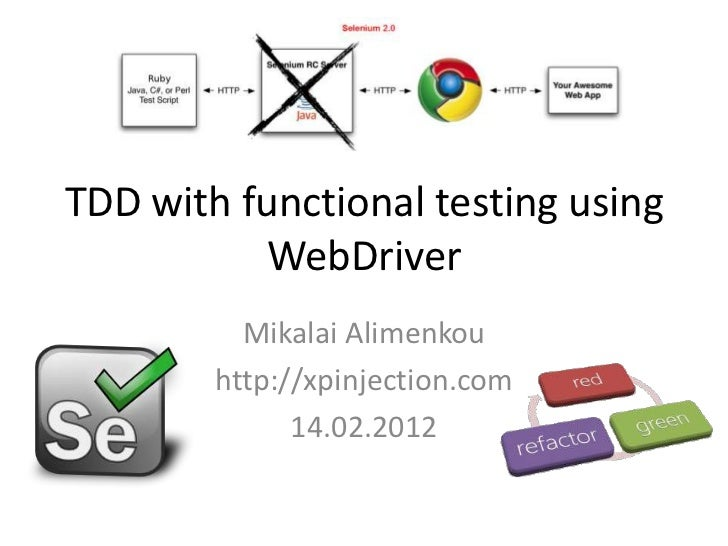 TDD with functional testing using          WebDriver          Mikalai Alimenkou        http://xpinjection.com             ...
