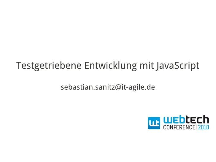 Testgetriebene Entwicklung mit JavaScript           sebastian.sanitz@it-agile.de