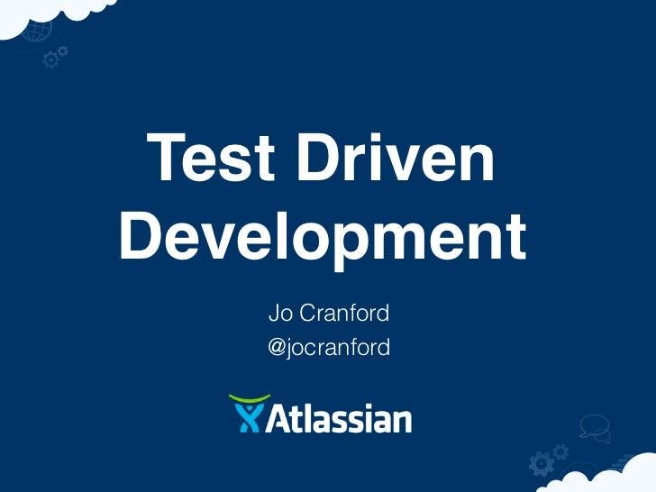 Test DrivenDevelopment    Jo Cranford    @jocranford