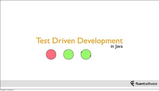 Test Driven Development                                               in JavaWednesday, 14 November 12