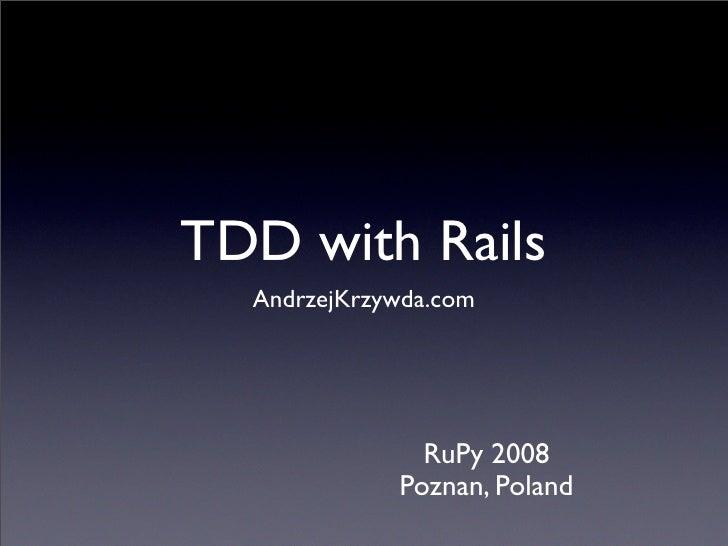 TDD with Rails   AndrzejKrzywda.com                    RuPy 2008              Poznan, Poland