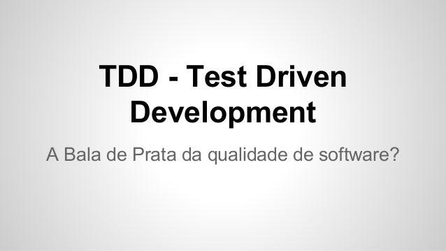 TDD - Test Driven Development A Bala de Prata da qualidade de software?