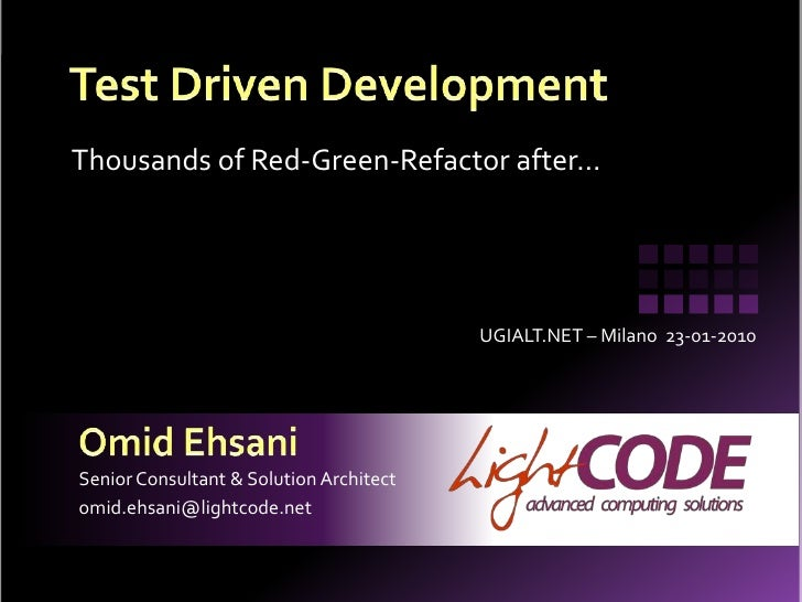 Test Driven Development<br />Thousands of Red-Green-Refactor after…<br />UGIALT.NET – Milano  23-01-2010<br />Omid Ehsani<...