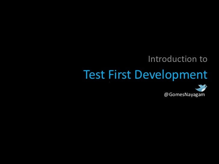 Introduction toTest First Development               @GomesNayagam