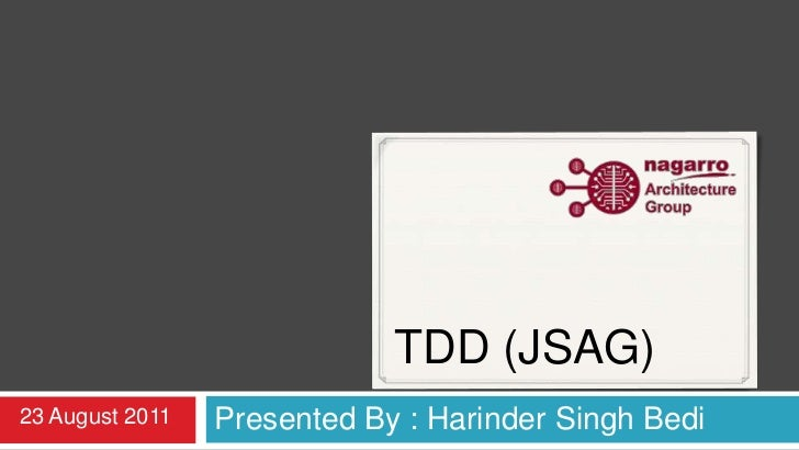 TDD (JSAG)<br />Presented By : Harinder Singh Bedi<br />6 July 2011<br />