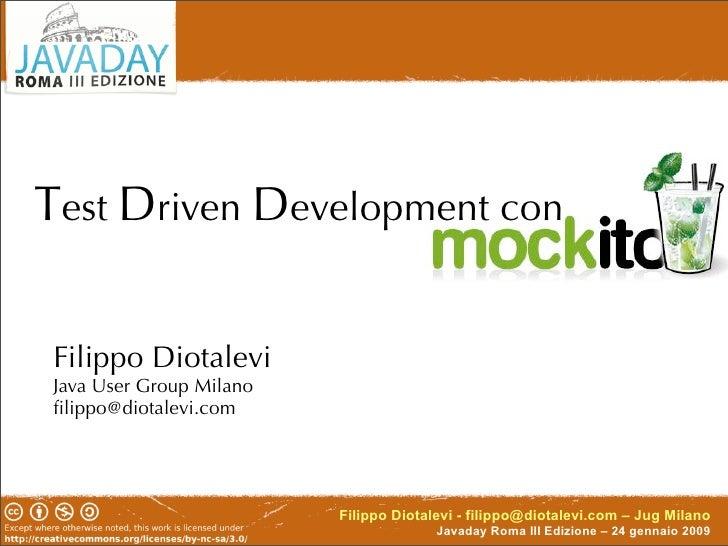 Test Driven Development con  Filippo Diotalevi Java User Group Milano filippo@diotalevi.com                              Fi...
