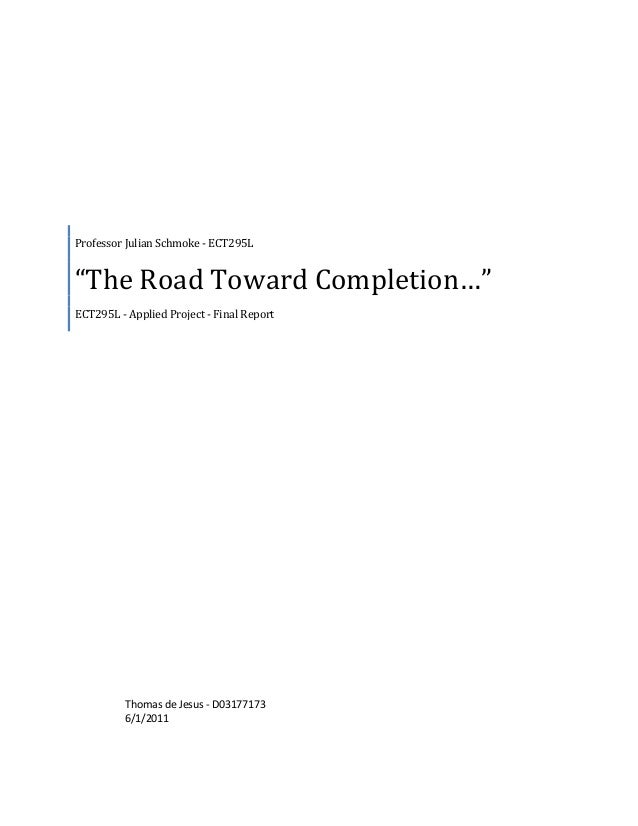 "Professor Julian Schmoke - ECT295L""The Road Toward Completion…""ECT295L - Applied Project - Final Report          Thomas de..."