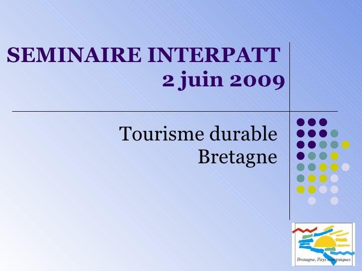 SEMINAIRE INTERPATT  2 juin 2009 Tourisme durable Bretagne