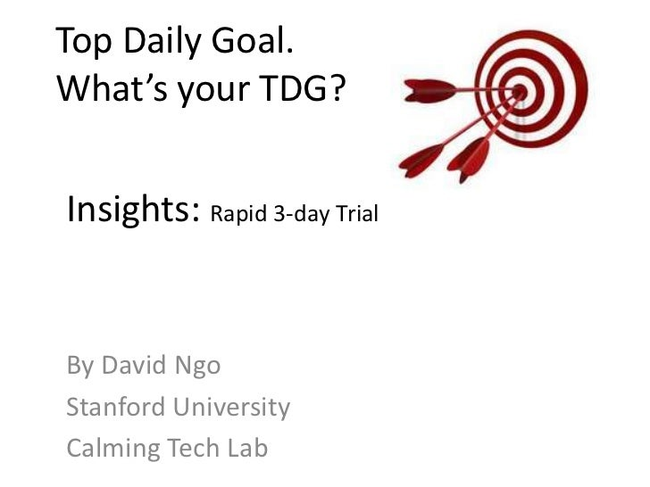 Top Daily Goal.What's your TDG? <br />Insights: Rapid 3-day Trial<br />By David Ngo<br />Stanford University<br />Calming ...