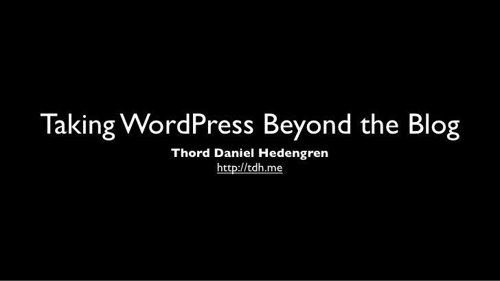 Taking WordPress Beyond the Blog          Thord Daniel Hedengren                http://tdh.me