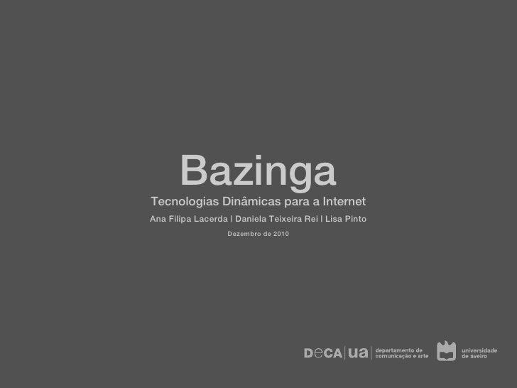 BazingaTecnologias Dinâmicas para a InternetAna Filipa Lacerda | Daniela Teixeira Rei | Lisa Pinto                   Dezem...