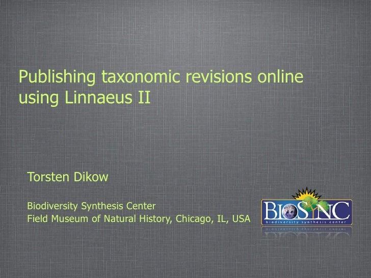 Publishing taxonomic revisions online using Linnaeus II     Torsten Dikow   Biodiversity Synthesis Center  Field Museum of...