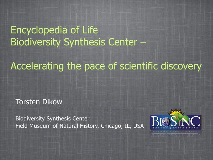 Encyclopedia of Life Biodiversity Synthesis Center –  Accelerating the pace of scientific discovery    Torsten Dikow   Bio...