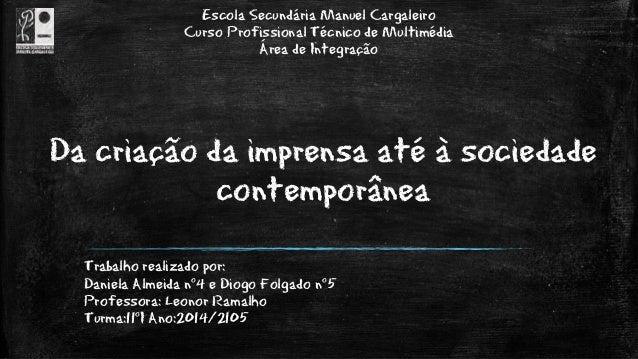 Da criação da imprensa até à sociedade contemporânea Trabalho realizado por: Daniela Almeida nº4 e Diogo Folgado nº5 Profe...