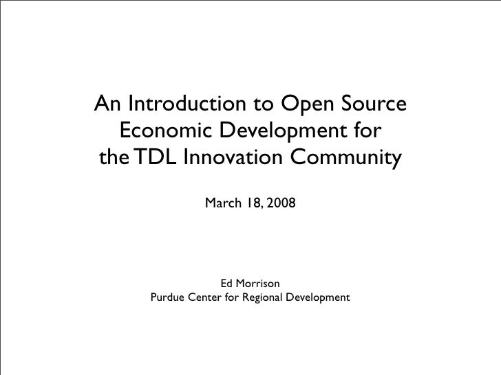 An Introduction to Open Source   Economic Development for the TDL Innovation Community                March 18, 2008      ...