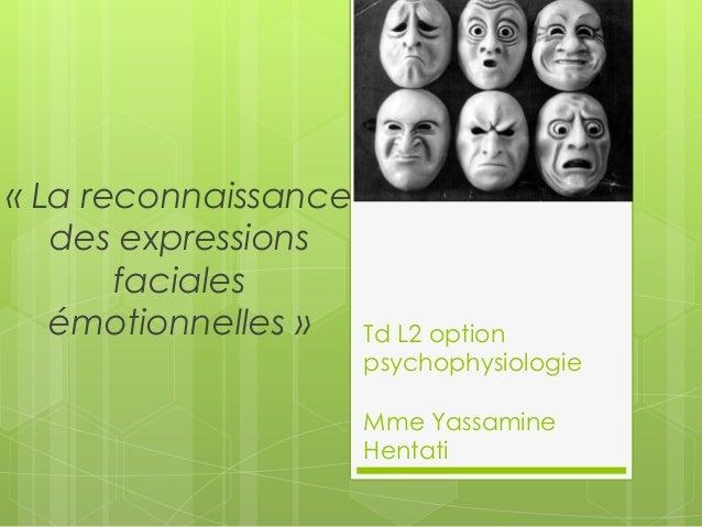 Td L2 option psychophysiologie Mme Yassamine Hentati « La reconnaissance des expressions faciales émotionnelles »