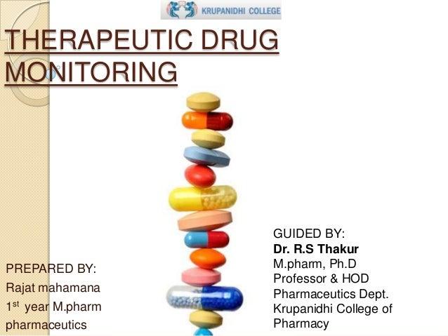 THERAPEUTIC DRUG MONITORING  PREPARED BY: Rajat mahamana 1st year M.pharm pharmaceutics  GUIDED BY: Dr. R.S Thakur M.pharm...