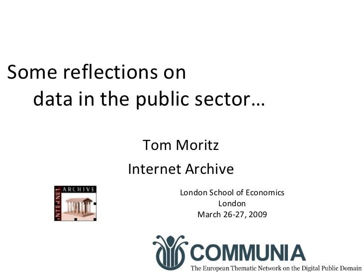 """Some Reflections on Data in the Public Sector"" : Communia: The European Thematic Network on the Digital Public Domain, London School of Economics, London, UK March 26-27, 2009"