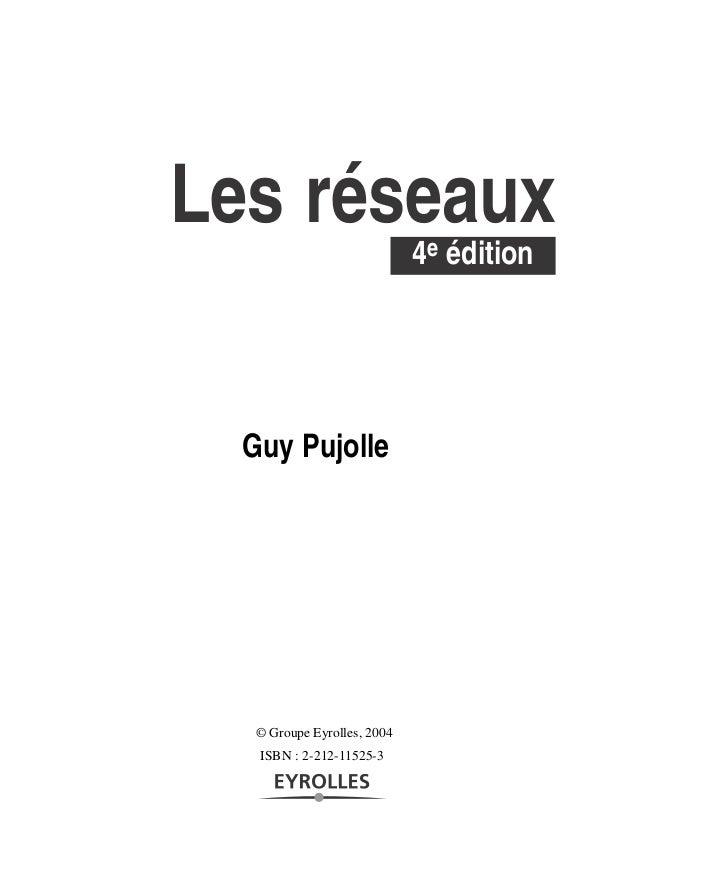 Les réseaux                             4e édition  Guy Pujolle   © Groupe Eyrolles, 2004   ISBN : 2-212-11525-3