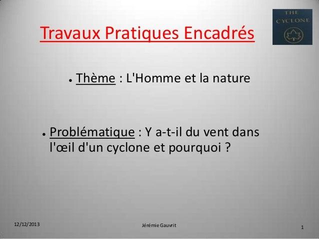 Travaux Pratiques Encadrés ●  ●  12/12/2013  Thème : L'Homme et la nature  Problématique : Y a-t-il du vent dans l'œil d'u...