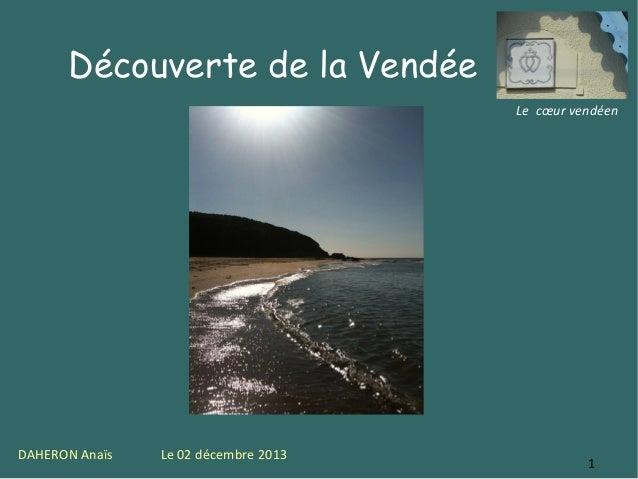 Découverte de la Vendée Le cœur vendéen  DAHERON Anaïs  Le 02 décembre 2013  1