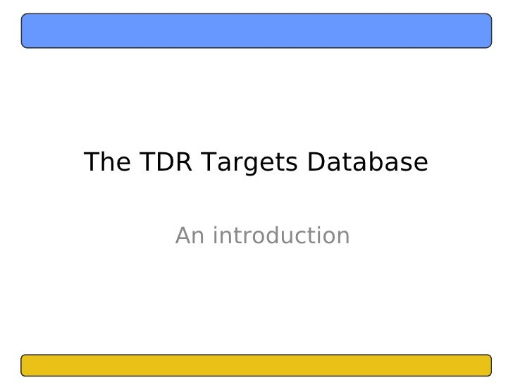 The TDR Targets Database        An introduction
