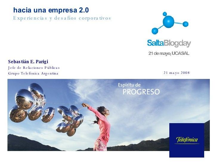 Sebastián E. Parigi Jefe de Relaciones Públicas  Grupo Telefónica Argentina hacia una empresa 2.0 Experiencias y desafíos ...