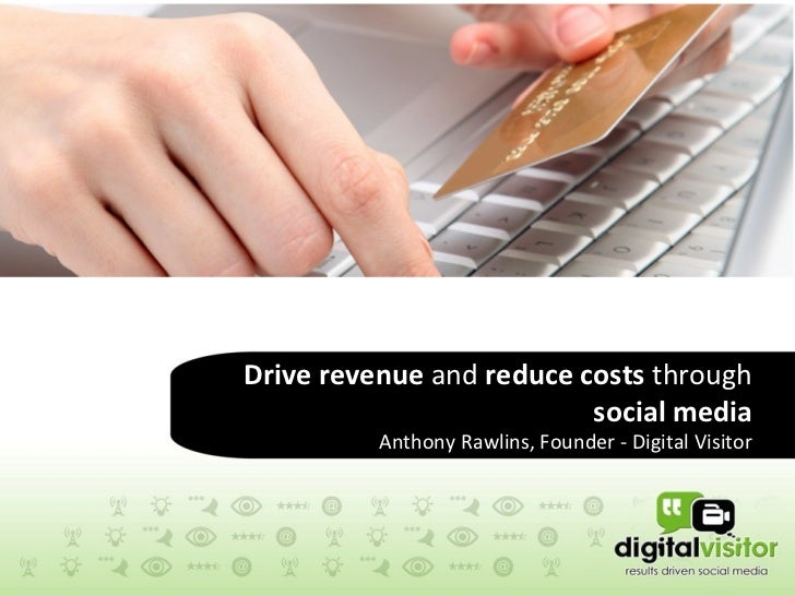 Drive revenue and reduce costs through                          social media          Anthony Rawlins, Founder - Digital V...