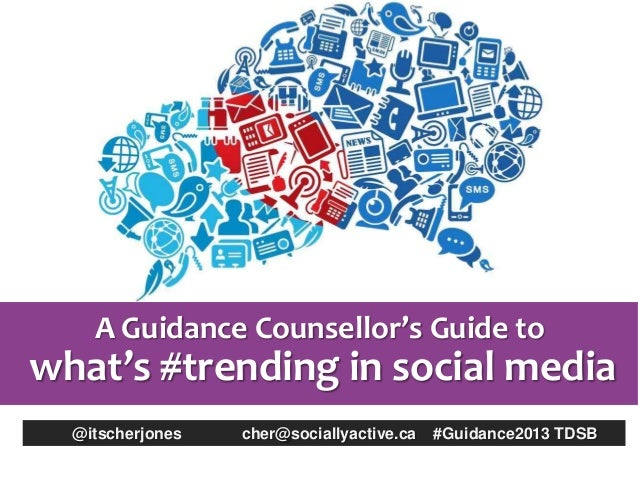 A Guidance Counsellor's Guide towhat's #trending in social media  @itscherjones   cher@sociallyactive.ca   #Guidance2013 T...