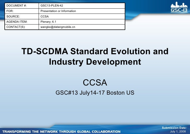 TD-SCDMA Standard Evolution and Industry Development CCSA GSC#13 July14-17 Boston US Submission Date: July 1, 2008  Presen...