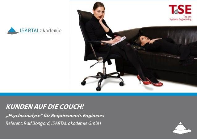 """KUNDEN AUF DIE COUCH! """"Psychoanalyse"""" für Requirements Engineers Referent: Ralf Bongard, ISARTAL akademie GmbH"""