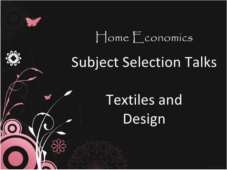Home EconomicsSubject Selection Talks     Textiles and       Design