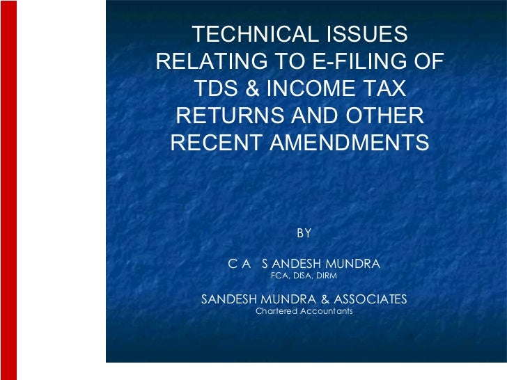 1 TECHNICAL ISSUES RELATING TO E-FILING OF TDS & INCOME TAX RETURNS AND OTHER RECENT AMENDMENTS BY C A  S ANDESH MUNDRA FC...