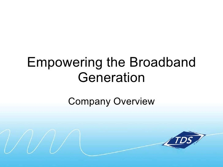 Empowering the Broadband Generation Company Overview