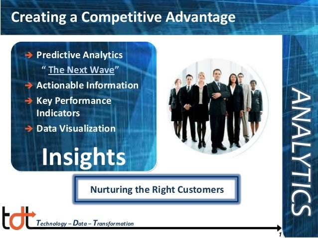 """Creating a Competitive Advantage Predictive Analytics """" The Next Wave""""  Actionable Information  Key Performance Indicato..."""