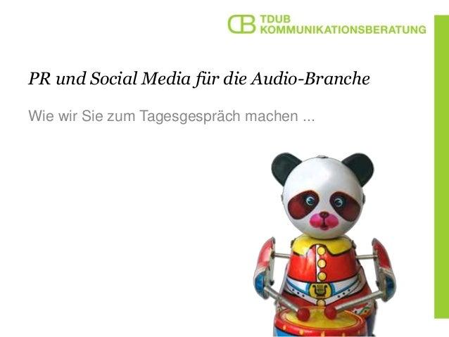 PR und Social Media für die Audio-Branche Wie wir Sie zum Tagesgespräch machen ...