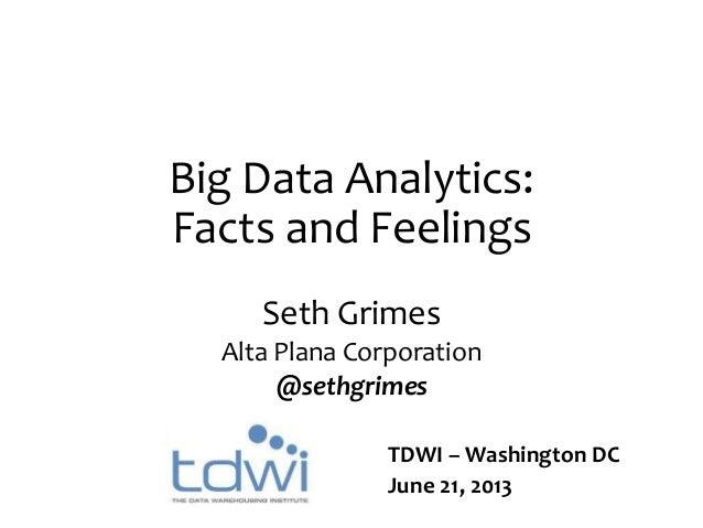 Big Data Analytics:Facts and FeelingsSeth GrimesAlta Plana Corporation@sethgrimesTDWI – Washington DCJune 21, 2013