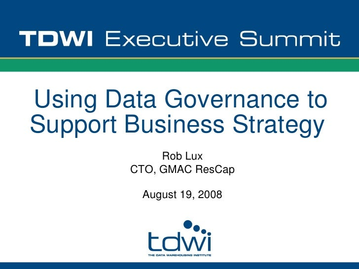 Using Data Governance to Support Business Strategy              Rob Lux         CTO, GMAC ResCap           August 19, 2008