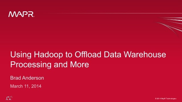 Using Hadoop to Offload Data Warehouse Processing and More - Brad Anserson