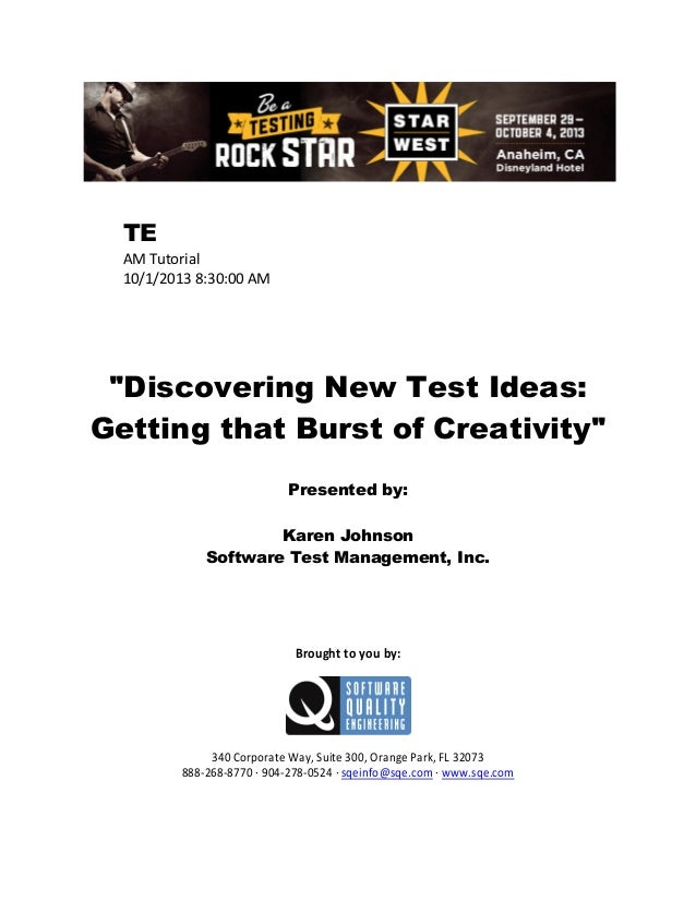 "TE AM Tutorial 10/1/2013 8:30:00 AM  ""Discovering New Test Ideas: Getting that Burst of Creativity"" Presented by: Karen Jo..."