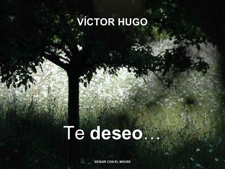 Te  deseo … SEGUIR CON EL MOUSE VÍCTOR HUGO