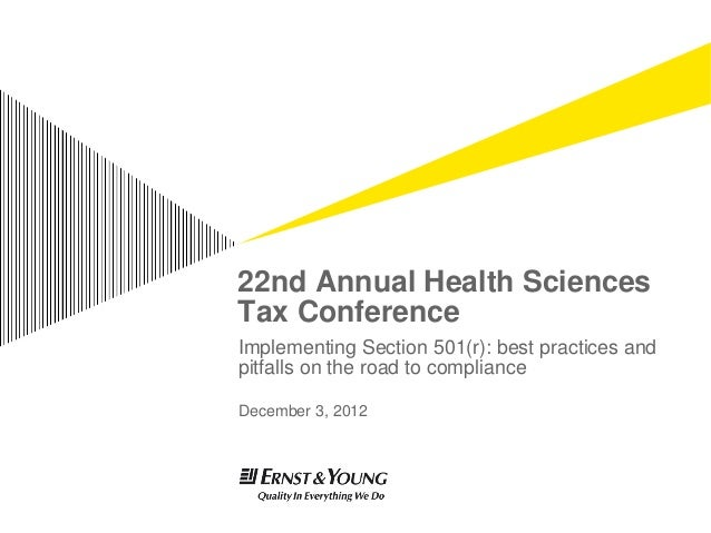 22nd Annual Health SciencesTax ConferenceImplementing Section 501(r): best practices andpitfalls on the road to compliance...