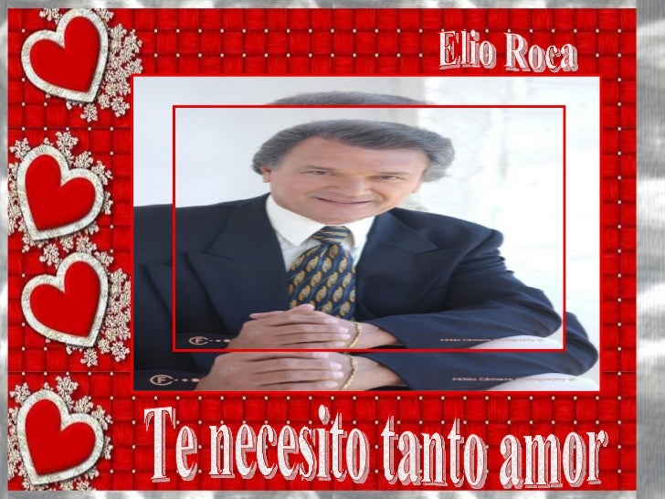 Te necesito tanto amor Elio Roca